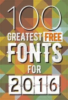 100 Greatest Free Fonts for 2016