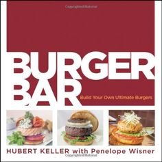 Burger Bar: Build Your Own Ultimate Burgers by Hubert Keller - Houghton Mifflin Harcourt Publishing Company - ISBN 10 0470187670 - ISBN Burger Bar Party, Bbq Party, Perfect French Fries, Peanut Butter Shake, Gourmet Recipes, Healthy Recipes, Cookery Books, Kids Nutrition, The Ranch