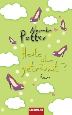 Alexandra Potter - Heute schon geträumt?