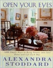 Open Your Eyes: 1,000 Simple Ways to Bring Beauty Into Your Home and Life Each Day by Alexandra Stoddard