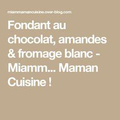 Fondant au chocolat, amandes & fromage blanc - Miamm...         Maman    Cuisine !