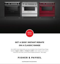 Get a $500 instant rebate when you buy an eligible Fisher & Paykel Classic Range between August 1, 2020 and October 31, 2020. Instant rebate can be used in conjunction with other current Fisher & Paykel promotions.