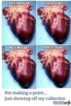 """As an atheist, I often get told that I """"don't have a heart"""", which is absurd because I have seven in the freezer."""