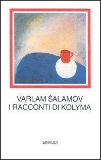 "Varlam Šalamov "" i racconti di kolyma"" (eclettica volume#11)"