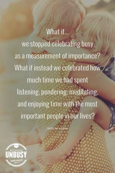 What if we stopped celebrating busy as a measurement of importance? What if instead we celebrated how much time we had spent listening, pondering, meditating, and enjoying time with the most important people in our lives. Great Quotes, Quotes To Live By, Me Quotes, Inspirational Quotes, Peace Quotes, Amazing Quotes, Positive Vibes, Positive Quotes, Image Citation