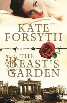 Buy The Beast's Garden by Kate Forsyth at Mighty Ape NZ. 'Ava fell in love the night the Nazis first showed their true nature to the world a' A retelling of the Grimms' Beauty and The Beast, set in Nazi Ger. Kate Blog, Books Australia, Berlin, Historical Fiction Books, Historical Romance, Wild Girl, Thing 1, Falling In Love With Him, Retelling