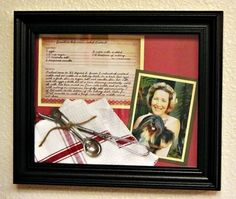 Here's another way to frame a heirloom recipe..with photo and/or memento from the person