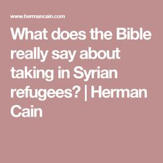 What does the Bible really say about taking in Syrian refugees? | Herman Cain
