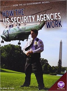How the Us Security Agencies Work (How the Us Government Works): Allan B Cobb: 9781624036385: Amazon.com: Books