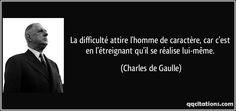 La difficulté attire l'homme de caractère, car c'est en l'étreignant qu'il se réalise lui-même. - Charles de Gaulle Image Citation, Quote Citation, French Quotes, Live Love, Sentences, Affirmations, Wisdom, Fictional Characters, Sculpture