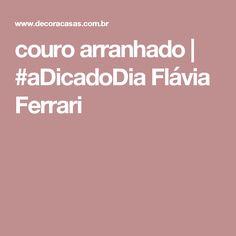 couro arranhado   #aDicadoDia Flávia Ferrari