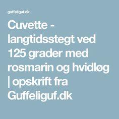 Cuvette - langtidsstegt ved 125 grader med rosmarin og hvidløg | opskrift fra Guffeliguf.dk