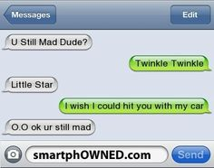 twinkle twinklw little star i wanna hit you with my car i hope you break your neck and die