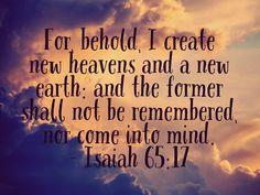Isaiah 65:17 Isaiah 65, Book Of Isaiah, New Earth, Bible Verses, Heaven, Mindfulness, Faith, Words, Scripture Verses