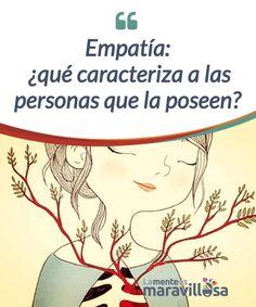 Empatía: ¿Qué características tienen las personas que la poseen?  La #empatía es un arte, una capacidad excepcional programada #genéticamente en nuestro cerebro con la cual, poder #sintonizar con los demás.  #Emociones
