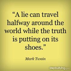 This is true. A lie is more believed then the truth.