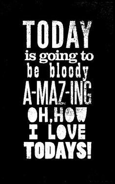 Today will be Amazing! Love life. Words and quotes of happiness