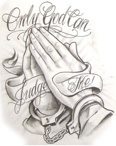 Boog Tattoo Flash...Only God can judge me prayer hands- ive been wanting this but without the handcuffs,well maybe