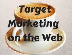The Ins and Outs of Target Marketing on the Web
