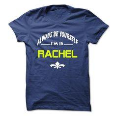 (Amazing T-Shirt) Always be yourself Im is Rachel Tshirt-Online Hoodies, Funny Tee Shirts