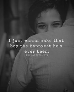 I just wanna make that boy the happiest he's ever been. . . . #quotes #couplequotes #hug