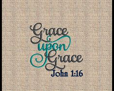 Grace upon Grace John Amazing Grace Embroidery Design Machine Embroidery Design Bible Scripture Verse Embroidery Design Scripture Verses, Bible Scriptures, Bible Quotes, Painting Wooden Letters, Machine Embroidery Patterns, Embroidery Ideas, Lord Is My Strength, Joy Of The Lord, Lord Is My Shepherd