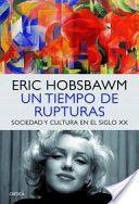 Un tiempo de rupturas : sociedad y cultura en el siglo XX / Eric Hobsbawm ; traducción de Cecilia Belza y Gonzalo García Publicación Barcelona : Crítica, 2013