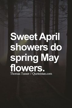Sweet April showers do spring May flowers.
