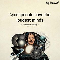 Quiet People Have The Loudest Minds - https://themindsjournal.com/quiet-people-loudest-minds/