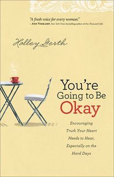 """Grab a highlighter and dive in to this uplifting and encouraging book. Immerse yourself in its pages as Holley points you to the Author of Truth, letting you know that you are going to be okay!"" 