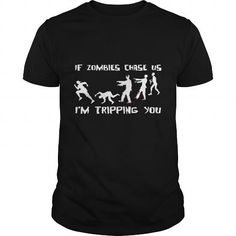 Awesome Tee if zombies chase us T-Shirts