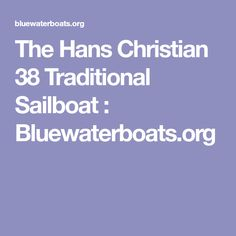 The Hans Christian 38 Traditional Sailboat : Bluewaterboats.org