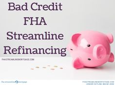 Bad Credit FHA Streamline Refinancing- Are you currently in an FHA loan and thinking about refinancing but worried because you have bad credit?  GET MORE INFORMATION HERE