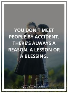 people quotes You don't meet people by accident. There's always a reason. A lesson or a blessing.