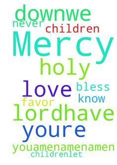 Dear Lord,have Mercy on my children.Let Your Mercy - Dear Lord,have Mercy on my children.Let Your Mercy Favor them in Jesus Christ name. Youre their Father and i know You will never let them down.We Bless Your Holy Name and love You.AMENAMENAMEN Posted at: https://prayerrequest.com/t/Evd #pray #prayer #request #prayerrequest