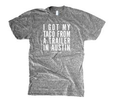Austin Taco Trailer shirt- I can think of a few people who would love this!