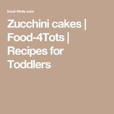 Zucchini cakes | Food-4Tots | Recipes for Toddlers