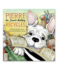 Another great find on #zulily! Pierre the French Bulldog Recycles Hardcover by Skyhorse Publishing #zulilyfinds