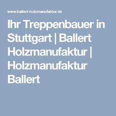 Ihr Treppenbauer in Stuttgart | Ballert Holzmanufaktur | Holzmanufaktur Ballert