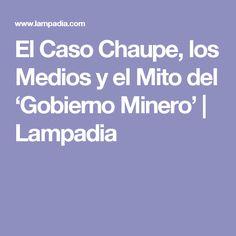 El Caso Chaupe, los Medios y el Mito del 'Gobierno Minero'   Lampadia
