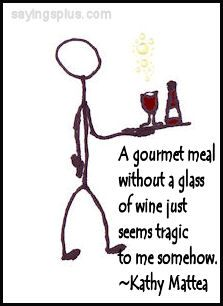 "Wine Quotes: ""A gourmet meal without a glass of Wine just seems tragic to me.""   ⓠ Kathy Mattea (#WineWaiter Illustration)"