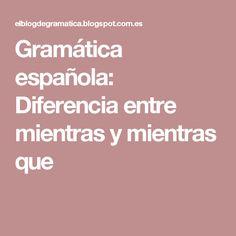 Gramática española: Diferencia entre mientras y mientras que