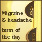 Migraine Term of the Day - Computerized Axial Tomographic Scan - CT or CAT scan.