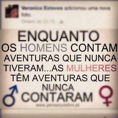 Enquanto os homens contam aventuras que nunca tiveram... As mulheres têm aventuras que nunca contaram.