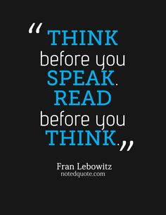 http://notedquote.com/   Fran Lebowitz Quote Poster: Think before you speak. Read [...]