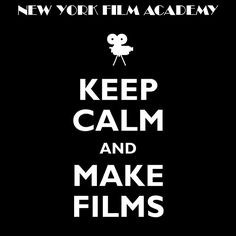 Excellent advice: Keep calm and make films! #NewYorkFilmAcademy #film #filmmaking