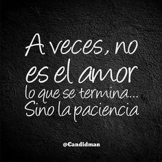 """A veces, no es el amor lo que se termina…Sino la paciencia"". #Frases @candidmanhttp://wp.me/p47xZE-1e8"