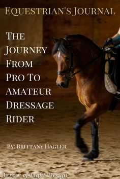 The Journey From Pro to Amateur Begins | By Brittany Hagler | Since the first day I filled out an entry form I've been in the Open division. It's not that I am by any means a pro at Dressage. In fact I haven't made it past showing in a few local recognized shows. (Although I dream of riding at regionals and nationals some day.) ...