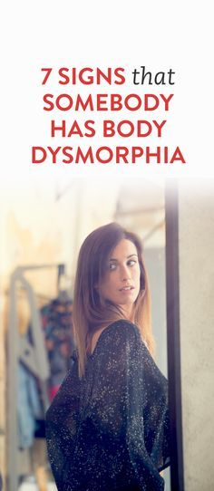 7 Signs That Somebody Has Body Dysmorphia  .ambassador
