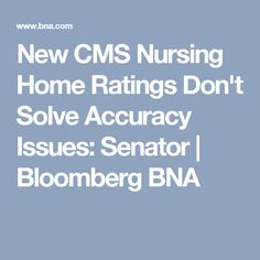 New CMS Nursing Home Ratings Don't Solve Accuracy Issues: Senator | Bloomberg BNA